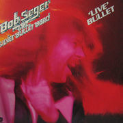 Double LP - Bob Seger And The Silver Bullet Band - 'Live' Bullet