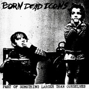 7'' - Born Dead Icons - Part Of Something Larger Than Ourselves - HARDCORE