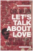 Book - Carl Wilson - Let's Talk About Love: Why Other People Have Such Bad Taste