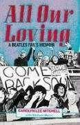 Paperback - Carolyn Lee Mitchell - All Our Loving: A Beatles Fan's Memoir