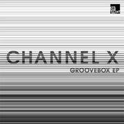 12inch Vinyl Single - Channel X - Groovebox Ep