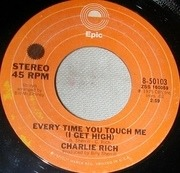 7inch Vinyl Single - Charlie Rich - Every Time You Touch Me (I Get High)