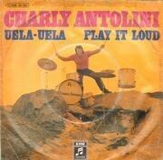 7inch Vinyl Single - Charly Antolini - Uela-Uela / Play It Loud
