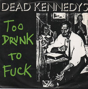 7inch Vinyl Single - Dead Kennedys - Too Drunk To Fuck