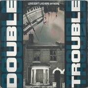 7'' - Double Trouble - Love Don't Live Here Anymore
