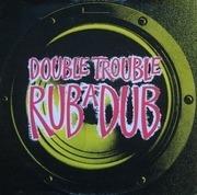 12'' - Double Trouble - Rub-A-Dub