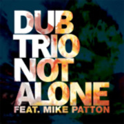 7'' - Dub trio feat. Mike Patton - not alone - FROM THE ALBUM 'NEW HEAVY'