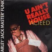 12inch Vinyl Single - Farley 'Jackmaster' Funk - U Ain't Really Acieed (House)