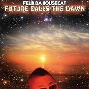 12inch Vinyl Single - Felix Da Housecat - Future Calls The Dawn