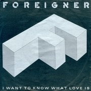 7inch Vinyl Single - Foreigner - I Want To Know What Love Is