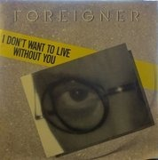 7inch Vinyl Single - Foreigner - I Don't Want To Live Without You