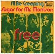 7inch Vinyl Single - Free - I'll Be Creeping / Sugar For Mr. Morrison