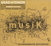 CD - Gilad Atzmon & The Orient House Ensemble With Robert Wyatt And Guillermo Rozenthuler - MusiK / Re-Arranging The 20th Century - Digipak