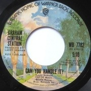 7'' - Graham Central Station - Can You Handle It?