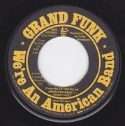 7inch Vinyl Single - Grand Funk Railroad - We're An American Band