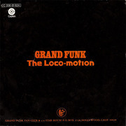 7'' - Grand Funk, Grand Funk Railroad - The Loco-Motion / Destitute & Losin'