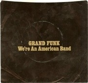 7'' - Grand Funk Railroad - We're An American Band - Yellow