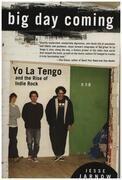 Book - Jesse Jarnow - Big Day Coming: Yo La Tengo and the Rise of Indie Rock - Yo La Tengo
