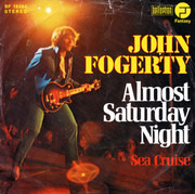 7inch Vinyl Single - John Fogerty - Almost Saturday Night / Sea Cruise
