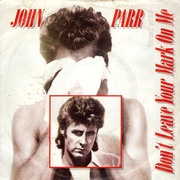 7inch Vinyl Single - John Parr - Don't Leave Your Mark On Me