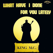 12inch Vinyl Single - King M.C. - What Have I Done For You Lately