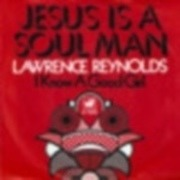 7'' - Lawrence Reynolds - Jesus Is A Soul Man