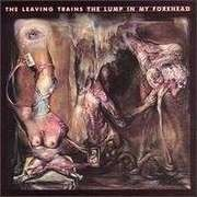 CD - LEAVING TRAINS - THE LUMP IN MY FOREHEAD