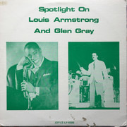 LP - Louis Armstrong , Glen Gray - Spotlight On Louis Armstrong And Glen Gray