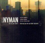 CD - Michael Nyman - Six Celan Songs - The Ballad of Kastriot Rexhepi