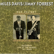 CD - Miles Davis / Jimmy Forrest - Our Delight: Recorded Live At The Barrel, St. Louis