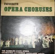 LP - Orchester Der Staatsoper Hamburg , The Hamburg State Opera Chorus , Leopold Ludwig - Favourite Opera Choruses