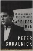 Book - Peter Guralnick - Careless Love: The Unmaking of Elvis Presley - Elvis Presley