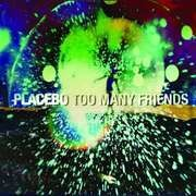 7inch Vinyl Single - PLACEBO - TOO MANY FRIENDS - LIMITED EDITION