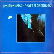 LP - Positive Noise - Heart Of Darkness