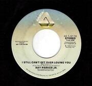 7inch Vinyl Single - Ray Parker Jr. - I Still Can't Get Over Loving You
