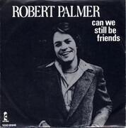 7inch Vinyl Single - Robert Palmer - Can We Still Be Friends