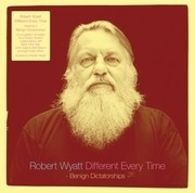 Double LP & MP3 - Robert Wyatt - Different Every Time / Volume 2 - .. 2:BENIGN DICTATORSHIPS