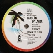 7'' - Robert Palmer - I Didn't Mean To Turn You On