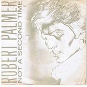 7'' - Robert Palmer - Not A Second Time