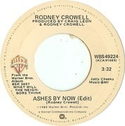 7inch Vinyl Single - Rodney Crowell - Ashes By Now / Blues In The Daytime
