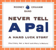 CD - Rodney Graham Band - Never Tell A Pal A Hard Luck Story (You'll Only Get A Hard Luck Story In Return) - Digipak