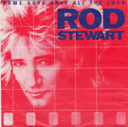 7'' - Rod Stewart - Some Guys Have All The Luck