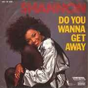 7inch Vinyl Single - Shannon - Do You Wanna Get Away / Do You Wanna Get Away (Dub Mix)