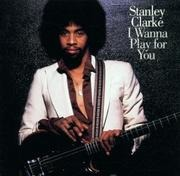 CD - Stanley Clarke - I Wanna Play For You