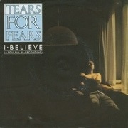 7'' - Tears For Fears - I Believe (A Soulful Re-Recording) - Silver Injection Labels