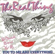 7'' - The Real Thing - You To Me Are Everything