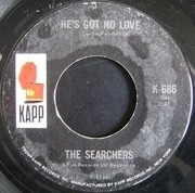 7'' - The Searchers - He's Got No Love