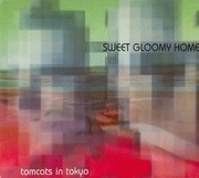 CD - Tomcats In Tokyo - Sweet Gloomy Home - Digipak  Limited Edition