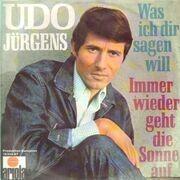 7inch Vinyl Single - Udo Jürgens - Immer Wieder Geht Die Sonne Auf / Was Ich Dir Sagen Will