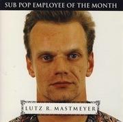 CD - Pond,Velocity Girl,Big Chief,Big Chief,Eric's Trip, u.a - Lutz R. Mastmeyer: Sub Pop Employee Of The Month